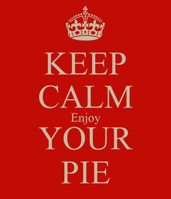 Poster: KEEP CALM Enjoy YOUR PIE