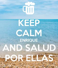 Poster: KEEP CALM ENRIQUE AND SALUD POR ELLAS