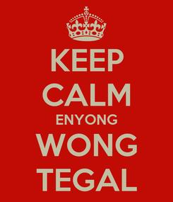 Poster: KEEP CALM ENYONG WONG TEGAL