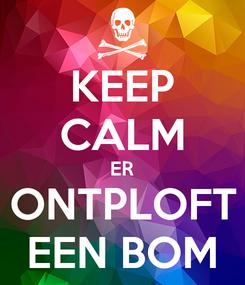 Poster: KEEP CALM ER ONTPLOFT EEN BOM