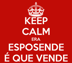 Poster: KEEP CALM ERA ESPOSENDE É QUE VENDE