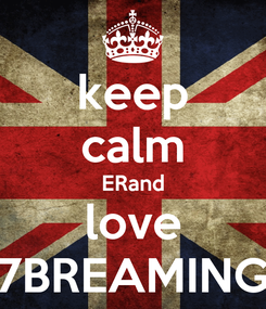 Poster: keep calm ERand love 7BREAMING