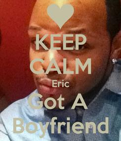Poster: KEEP CALM Eric Got A  Boyfriend