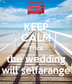 Poster: KEEP CALM Erica the wedding will selfarange