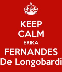 Poster: KEEP CALM ERIKA FERNANDES De Longobardi