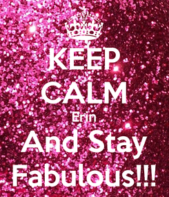 Poster: KEEP CALM Erin And Stay Fabulous!!!
