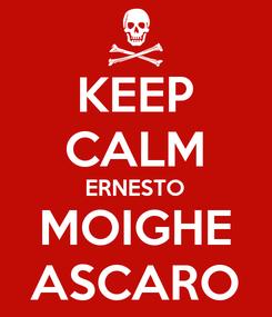 Poster: KEEP CALM ERNESTO MOIGHE ASCARO