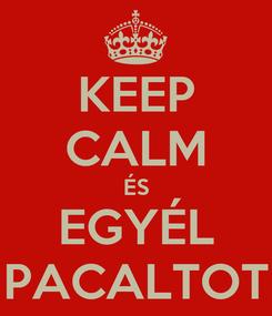 Poster: KEEP CALM ÉS EGYÉL PACALTOT