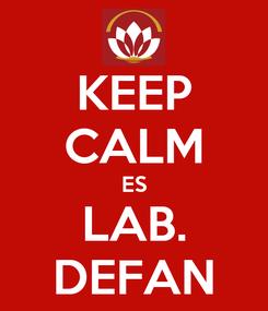 Poster: KEEP CALM ES LAB. DEFAN