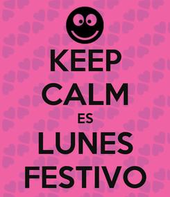 Poster: KEEP CALM ES LUNES FESTIVO