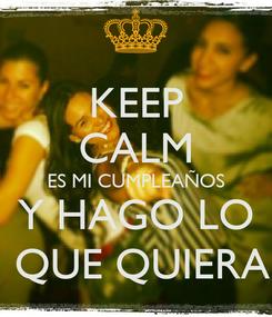 Poster: KEEP CALM ES MI CUMPLEAÑOS Y HAGO LO  QUE QUIERA