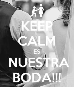 Poster: KEEP CALM ES  NUESTRA BODA!!!
