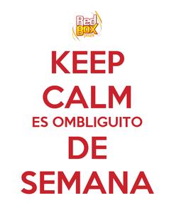 Poster: KEEP CALM ES OMBLIGUITO DE SEMANA