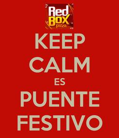 Poster: KEEP CALM ES PUENTE FESTIVO