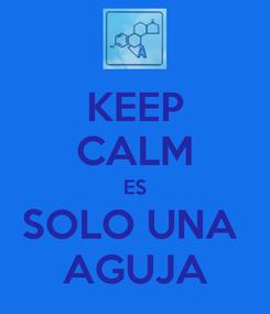 Poster: KEEP CALM ES SOLO UNA  AGUJA
