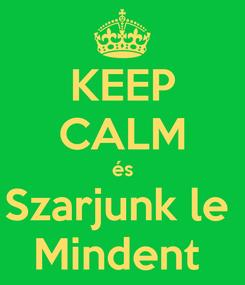 Poster: KEEP CALM és Szarjunk le  Mindent