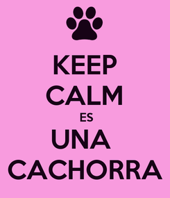 Poster: KEEP CALM  ES UNA  CACHORRA