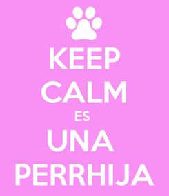 Poster: KEEP CALM ES  UNA  PERRHIJA