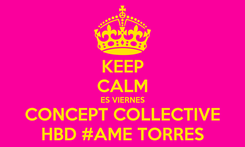 Poster: KEEP CALM ES VIERNES CONCEPT COLLECTIVE HBD #AME TORRES