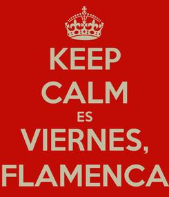 Poster: KEEP CALM ES VIERNES, FLAMENCA