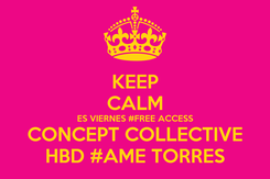 Poster: KEEP CALM ES VIERNES #FREE ACCESS CONCEPT COLLECTIVE HBD #AME TORRES