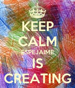 Poster: KEEP CALM ESPEJAIME IS CREATING