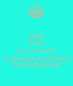 Poster: KEEP CALM ESTÁ CEHGANDO  XI SEMANA ACADÊMICA DE ENFERMAGEM