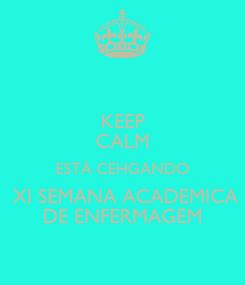 Poster: KEEP CALM ESTÁ CEHGANDO  XI SEMANA ACADEMICA DE ENFERMAGEM