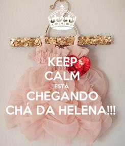 Poster: KEEP CALM ESTÁ  CHEGANDO CHÁ DA HELENA!!!
