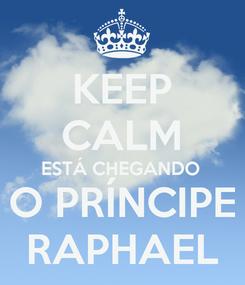 Poster: KEEP CALM ESTÁ CHEGANDO O PRÍNCIPE RAPHAEL