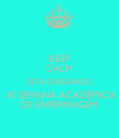 Poster: KEEP CALM ESTÁ CHEGANDO  XI SEMANA ACADÊMICA DE ENFERMAGEM