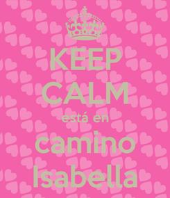 Poster: KEEP CALM está en camino Isabella