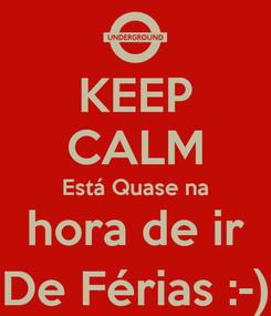 Poster: KEEP CALM Está Quase na hora de ir De Férias :-)