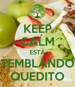 Poster: KEEP CALM ESTÁ TEMBLANDO QUEDITO