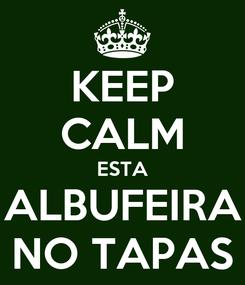 Poster: KEEP CALM ESTA ALBUFEIRA NO TAPAS