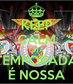 Poster: KEEP CALM ESTA TEMPORADA É NOSSA