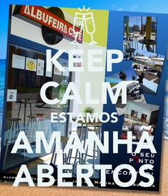 Poster: KEEP CALM ESTAMOS AMANHÃ ABERTOS