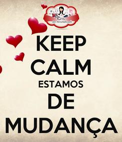 Poster: KEEP CALM ESTAMOS DE MUDANÇA