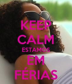 Poster: KEEP CALM ESTAMOS EM FÉRIAS