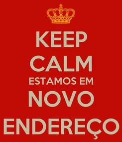 Poster: KEEP CALM ESTAMOS EM NOVO ENDEREÇO
