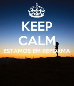 Poster: KEEP CALM ESTAMOS EM REFORMA