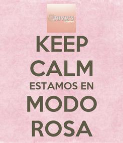 Poster: KEEP CALM ESTAMOS EN MODO ROSA