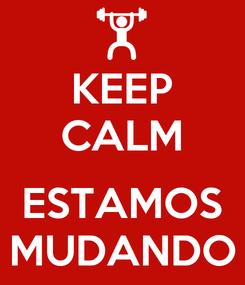 Poster: KEEP CALM  ESTAMOS MUDANDO