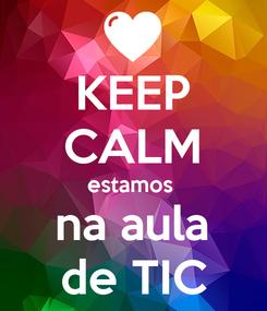 Poster: KEEP CALM estamos  na aula de TIC