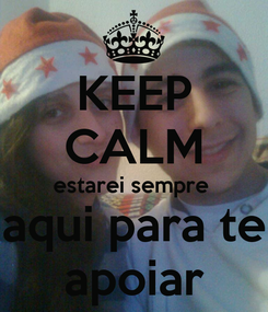 Poster: KEEP CALM estarei sempre  aqui para te apoiar