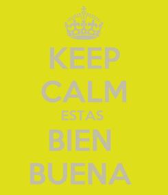 Poster: KEEP CALM ESTAS  BIEN  BUENA