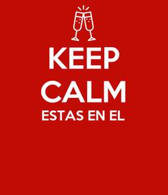 Poster: KEEP CALM ESTAS EN EL