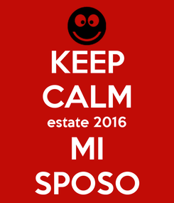 Poster: KEEP CALM estate 2016 MI SPOSO