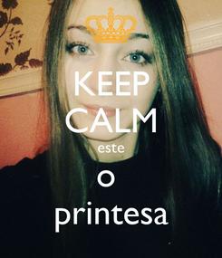 Poster: KEEP CALM este o  printesa