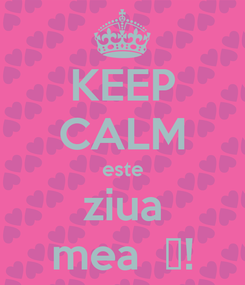Poster: KEEP CALM este ziua mea  😊!